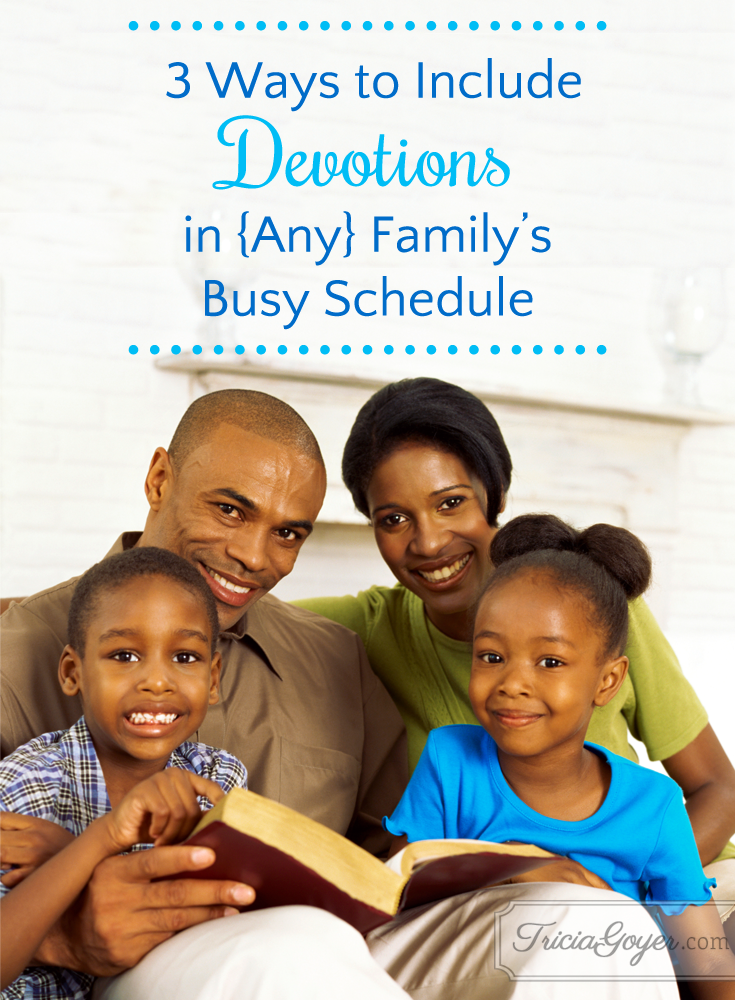 Rhonda Owens shares 3 ways to include devotions into any family's busy schedule on TriciaGoyer's blog