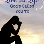 Live the Life God's Called You To {+ FREE Printable}