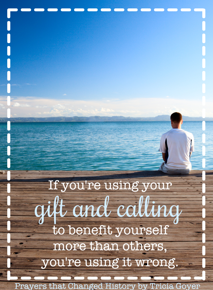 If you're using your gift and calling to benefit yourself more than others, you're using it wrong. triciagoyer.com