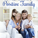 6 Ways to Build a Positive Family