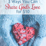 3 Ways You Can Share God's Love for $10 | Join the #GiveTen Challenge!