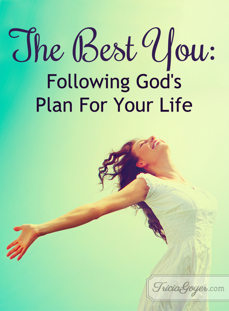The best you is the one God created you to be! TriciaGoyer.com