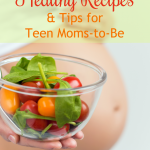 Healthy Recipes & Tips for Teen Moms-to-Be