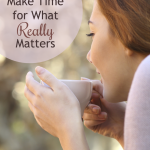 4 Ways to Make Time for What Really Matters