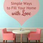 Simple Ways to Fill Your Home with Love {+ The Lifegiving Home giveaway}