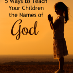 5 Ways to Teach Your Children the Names of God