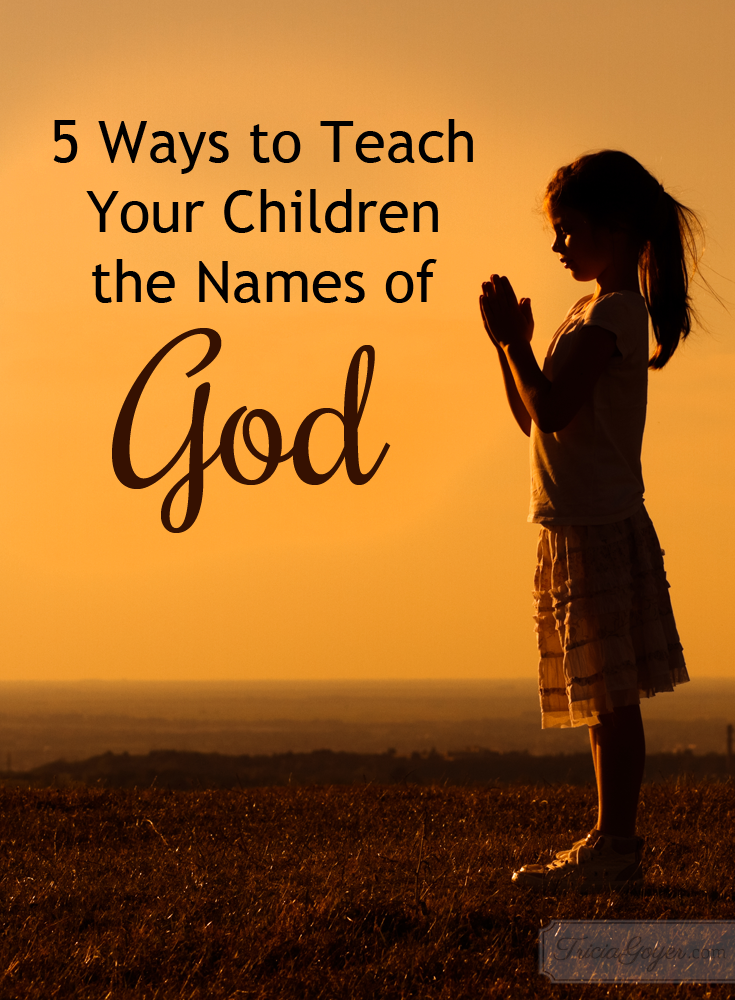 5 Ways to Teach Your Children the Names of God - triciagoyer.com