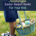 Meaningful Easter Basket Books For Your Kids