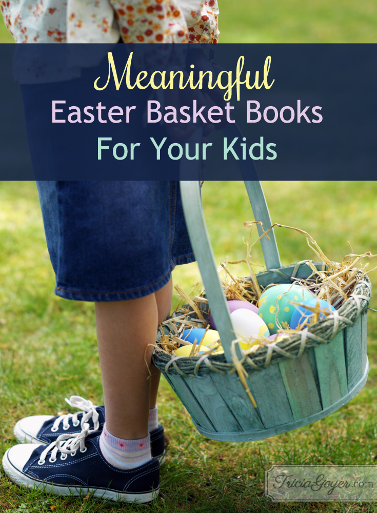 Meaningful Easter basket books for your kids! triciagoyer.com