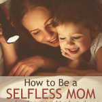 How to Be a Selfless Mom