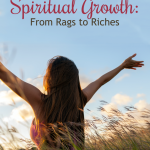 Spiritual Growth: From Rags to Riches