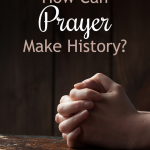 How Can Prayer Make History?