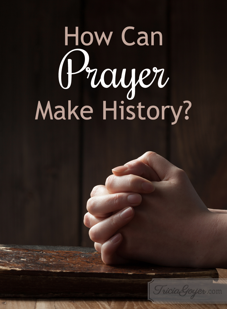 """How can prayer make history? Find out in """"Prayers that Changed History"""" by Tricia Goyer"""