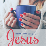 Never Too Busy for Jesus