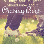 5 Things Your Daughter Should Know About Chasing Boys {by Kari Kampakis}