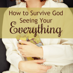 How to Survive God Seeing Your Everything {by Christy Fitzwater}