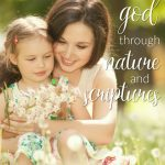 5 Ways To Teach Kids About God Through Nature And Scriptures