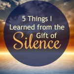 5 Things I Learned from the Gift of Silence {by Jill Lynn Buteyn}