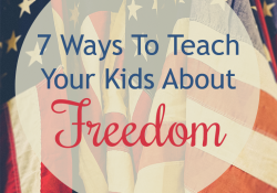 7 Ways To Teach Your Kids About Freedom