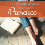 Put Your Work Aside and Enjoy God's Presence
