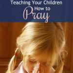 Teaching Your Children How to Pray + Printable & Giveaway {by Melissa Spoelstra}