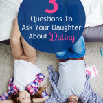 3 Questions To Ask Your Daughter About Dating {by Daniel Anderson}