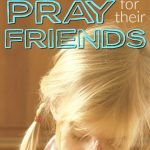 Teaching Kids To Pray For Their Friends