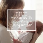 5 Messages to Encourage Another Young Mother