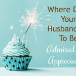 Where Does Your Husband Go To Be Admired and Appreciated? | Sharon Jaynes