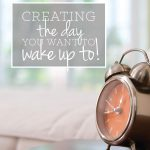 Creating the Day You Want to Wake Up To!
