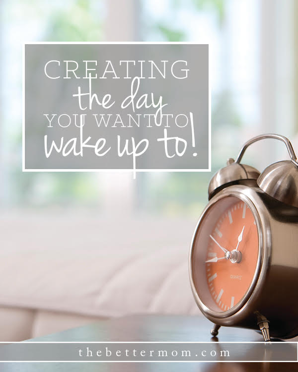 Creating the day you want to wake up to