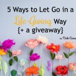 5 Ways to Let Go in a Life-Giving Way {+ a giveaway} from Vicki Caruana