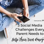 3 Social Media Challenges Every Parent Needs to Help Their Teenager Navigate {Guest Post}