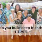 How do you build deep friendships? T-I-M-E