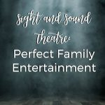 Sight and Sound Theatre: Perfect Family Entertainment