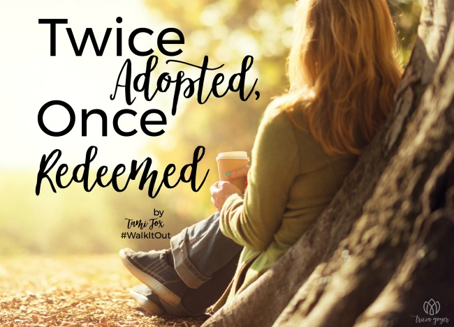 twice adopted once redeemed tami fox walk it out stories