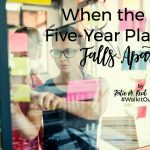 Walk it Out Stories: When the Five-Year Plan Falls Apart | Katie M. Reid