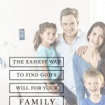 The Easiest Way to Find God's Will For Your Family