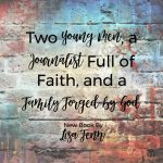 Two Young Men, a Journalist Full of Faith, and a Family Forged by God