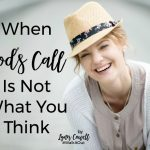 Walk it Out Stories: When God's Call Is Not What You Think | Lynn Cowell