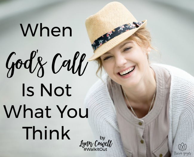 When God's Call is Not What You Think Lynn Cowell