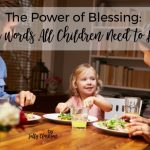 The Power of Blessing: Four Words All Children Need to Hear | Sally Clarkson