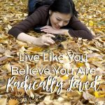 Walk It Out Stories: Live Like You Believe You Are Radically Loved | Jeannie Blackmer