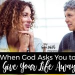Walk it Out Stories: When God Asks You to Give Your Life Away | Gina Smith