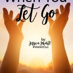 Walk it Out Stories: When You Let Go | Jessica Smartt