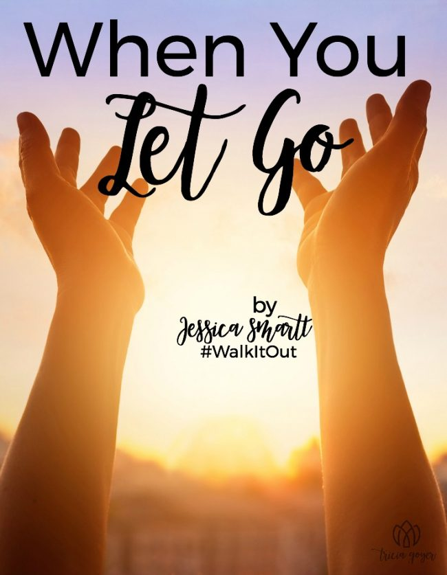 when you let go walk it out jessica smartt