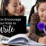 How to Encourage Your Kids to Write | Kristin L. Hanley