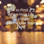 How to Find Joy When Your Life No Longer Seems Like Your Own