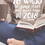 18 Ways to Jump Start Your Quiet Time in 2018