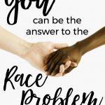 YOU can be the answer to the race problem